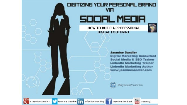 + Jasmine Sandler Jasmine_Sandler in/onlinebranding Jasmine.Sandler1 agentcy1 HOW TO BUILD A PROFESSIONAL DIGITAL FOOTPRINT