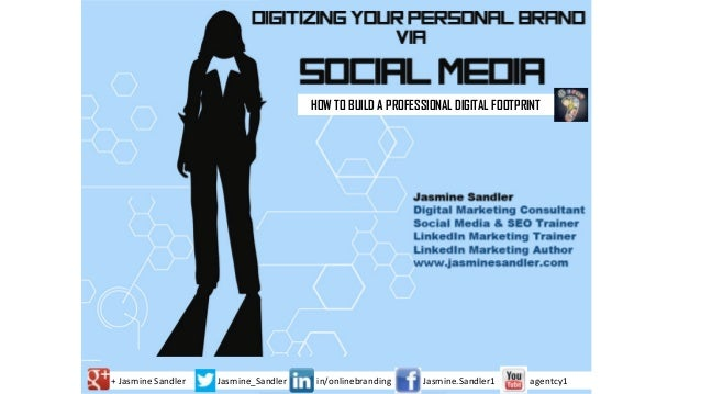 HOW TO BUILD A PROFESSIONAL DIGITAL FOOTPRINT  + Jasmine Sandler  Jasmine_Sandler  in/onlinebranding  Jasmine.Sandler1  ag...