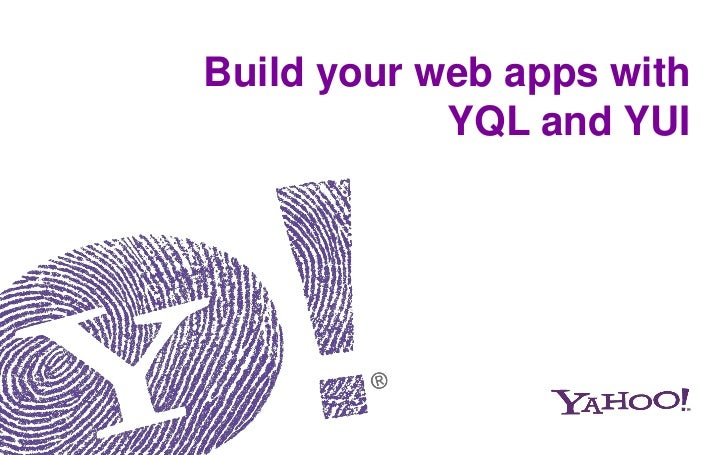 Build your web apps with            YQL and YUI