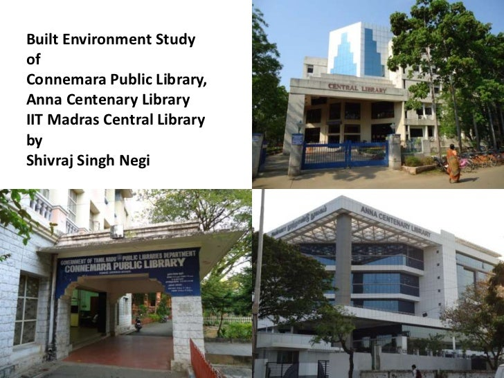 Built Environment Study of Connemara Public Library,Anna Centenary LibraryIIT Madras Central Libraryby Shivraj Singh Negi<...
