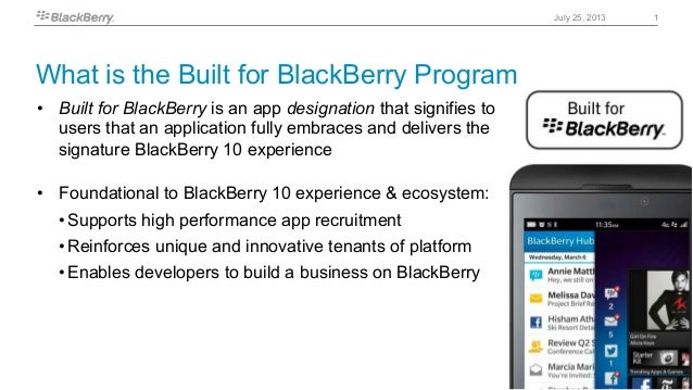 1July 25, 2013 •  Built for BlackBerry is an app designation that signifies to users that an application fully embraces an...