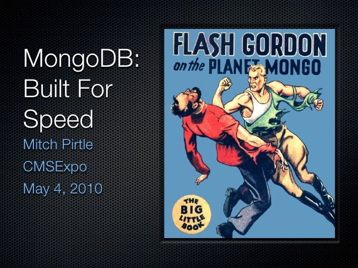 MongoDB: Built For Speed Mitch Pirtle CMSExpo May 4, 2010