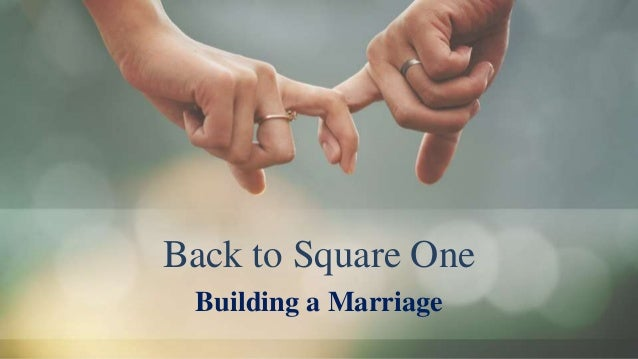 Back to Square One Building a Marriage