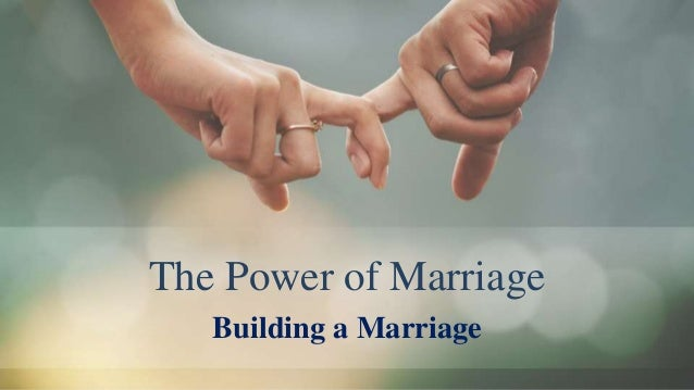 The Power of Marriage Building a Marriage