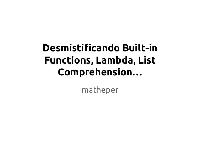 Desmistificando Built-in  Functions, Lambda, List  Comprehension…  matheper