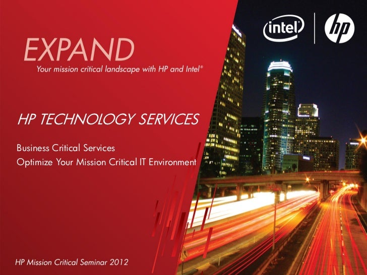 HP TECHNOLOGY SERVICESBusiness Critical ServicesOptimize Your Mission Critical IT Environment1