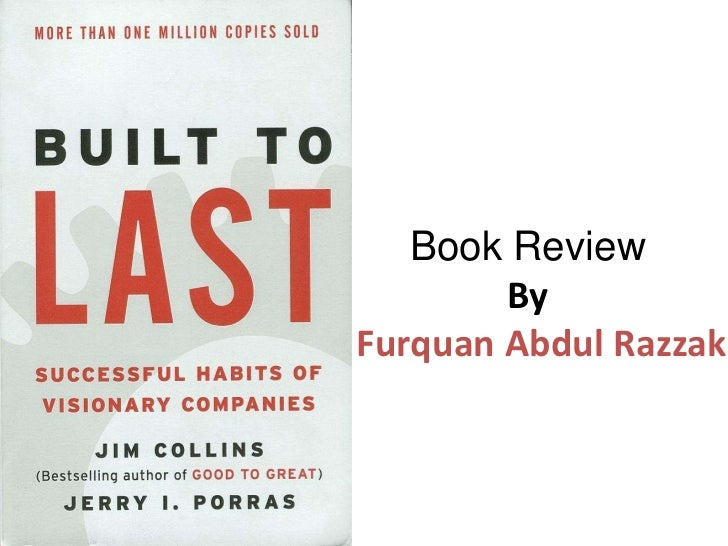 summary of built to last frist So, here is my summary of built to last book by jim collins but it built up enormous amount of good will amongst japanese and africans.