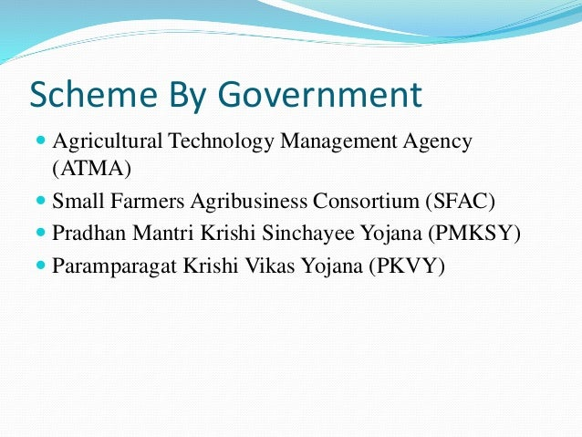 Scheme By Government  Agricultural Technology Management Agency (ATMA)  Small Farmers Agribusiness Consortium (SFAC)  P...