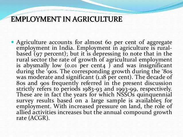  Agriculture accounts for almost 60 per cent of aggregate employment in India. Employment in agriculture is rural- based ...