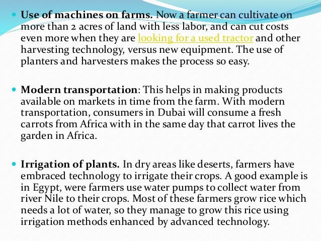  Use of machines on farms. Now a farmer can cultivate on more than 2 acres of land with less labor, and can cut costs eve...