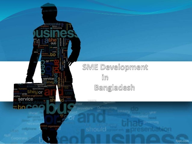 small and medium enterprises in bangladesh Industrialization and sme development in bangladesh  there  were approximately 6 million micro, small and medium enterprises (msmes),.