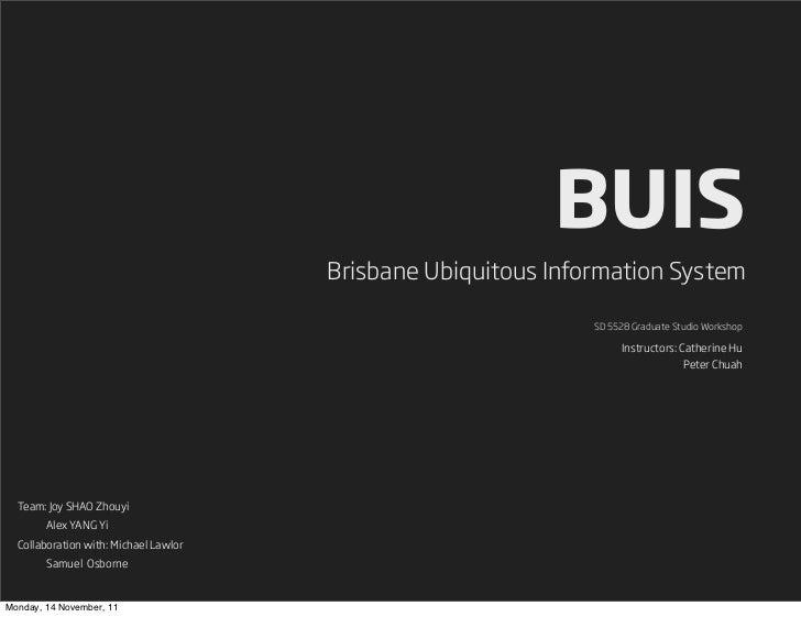 BUIS                                       Brisbane Ubiquitous Information System                                         ...