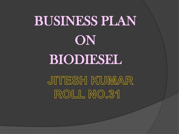 BUSINESS PLAN<br />ON<br />BIODIESEL<br />JITESH KUMARROLL NO.31<br />