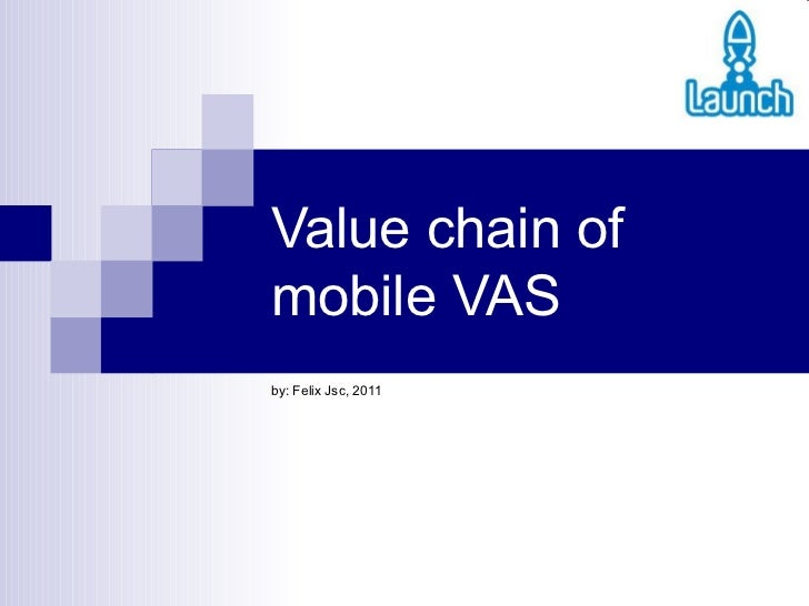 Value chain of mobile VAS by: Felix Jsc, 2011