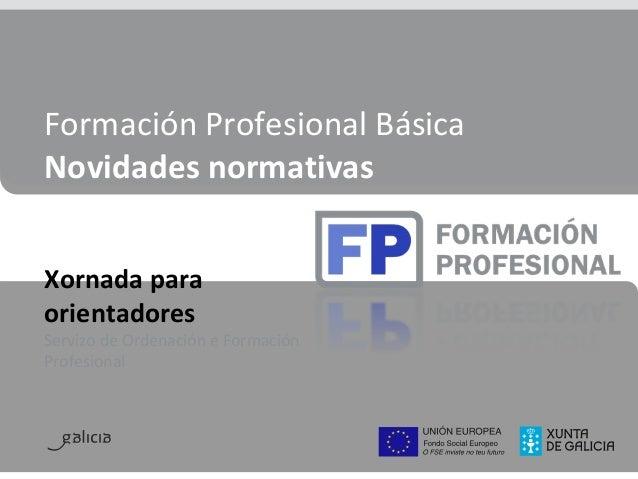 FormaciónProfesionalBásica Novidadesnormativas Xornada para orientadores ServizodeOrdenacióneFormación Profesion...