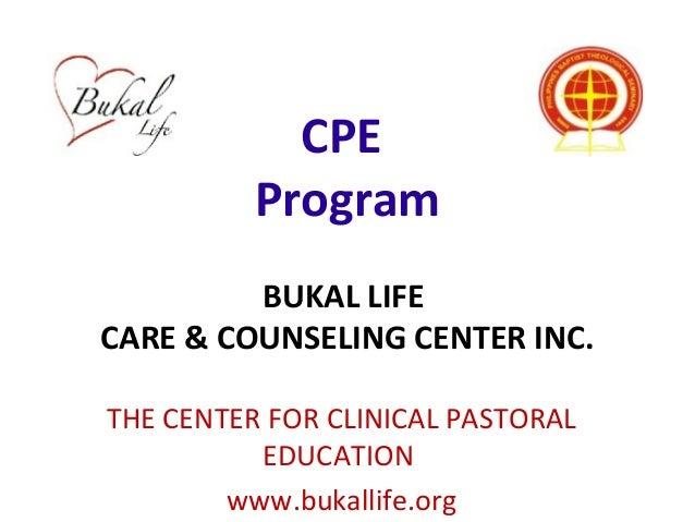 CPEProgramBUKAL LIFECARE & COUNSELING CENTER INC.THE CENTER FOR CLINICAL PASTORALEDUCATIONwww.bukallife.org