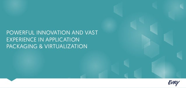 POWERFUL INNOVATION AND VAST EXPERIENCE IN APPLICATION PACKAGING & VIRTUALIZATION