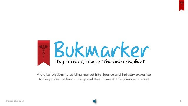 © Bukmarker 2013 1A digital platform providing market intelligence and industry expertisefor key stakeholders in the globa...