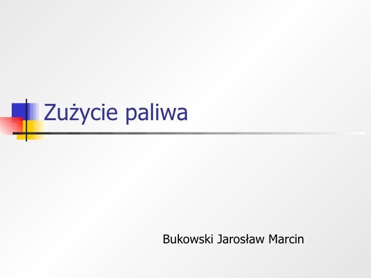 Zużycie paliwa Bukowski Jarosław Marcin