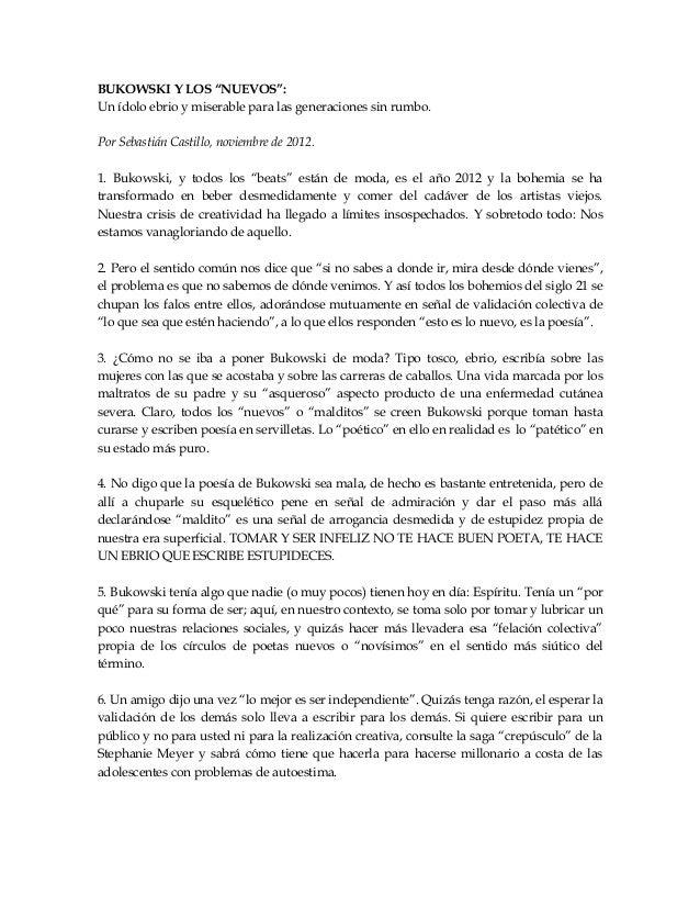 """BUKOWSKI Y LOS """"NUEVOS"""":Un ídolo ebrio y miserable para las generaciones sin rumbo.Por Sebastián Castillo, noviembre de 20..."""