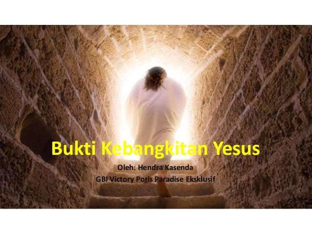 Bukti Kebangkitan YesusOleh: Hendra KasendaGBI Victory Poris Paradise Eksklusif