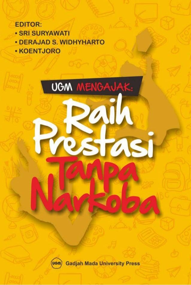UGM MENGAJAK: RAIH PRESTASI TANPA NARKOBA Editor: Sri Suryawati Derajad S. Widhyharto Koentjoro Desain sampul: Pram's Tata...