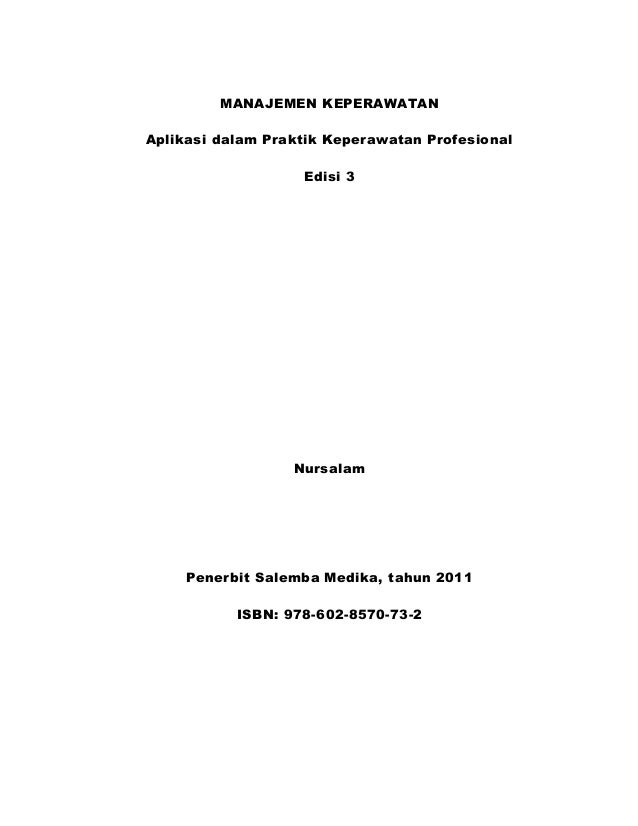 MANAJEMEN KEPERAWATAN Aplikasi dalam Praktik Keperawatan Profesional Edisi 3  Nursalam  Penerbit Salemba Medika, tahun 201...