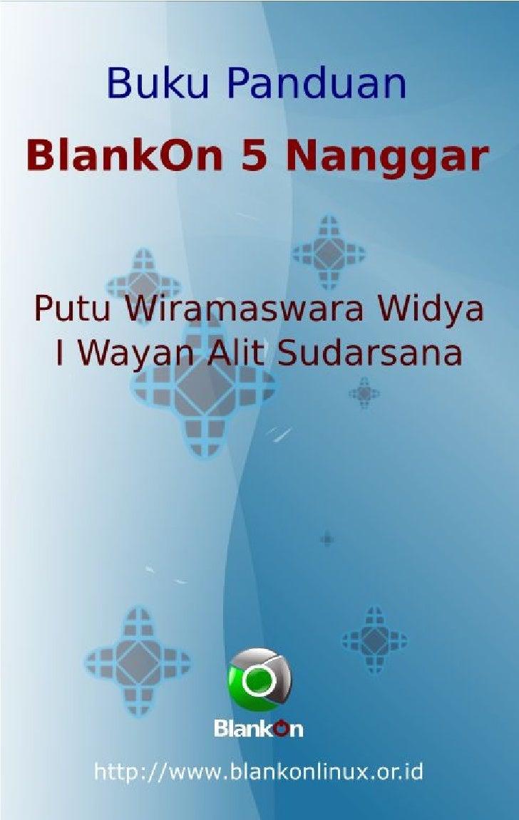 Panduan Penggunaan BlankOn Linux 5.0 oleh Putu Wiramaswara Widya (initrunlevel0@gmail.com) dan I Wayan Alit Sudarsana (web...