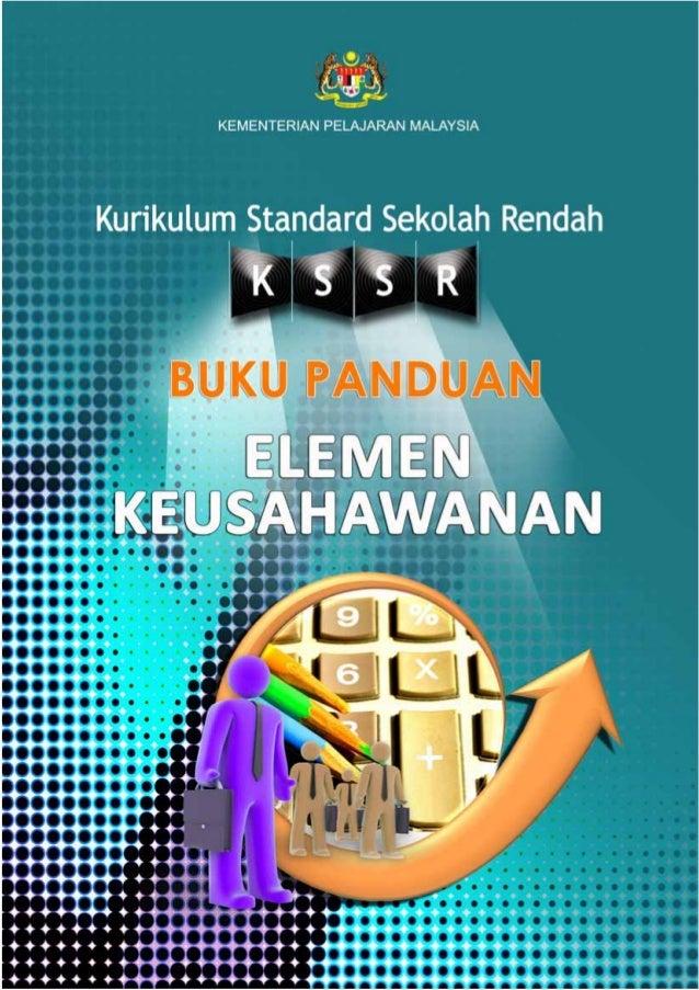 KEMENTERIAN PELAJARAN MALAYSIA Kurikulum Standard Sekolah Rendah BUKU PANDUAN ELEMEN KEUSAHAWANAN Terbitan Bahagian Pemban...