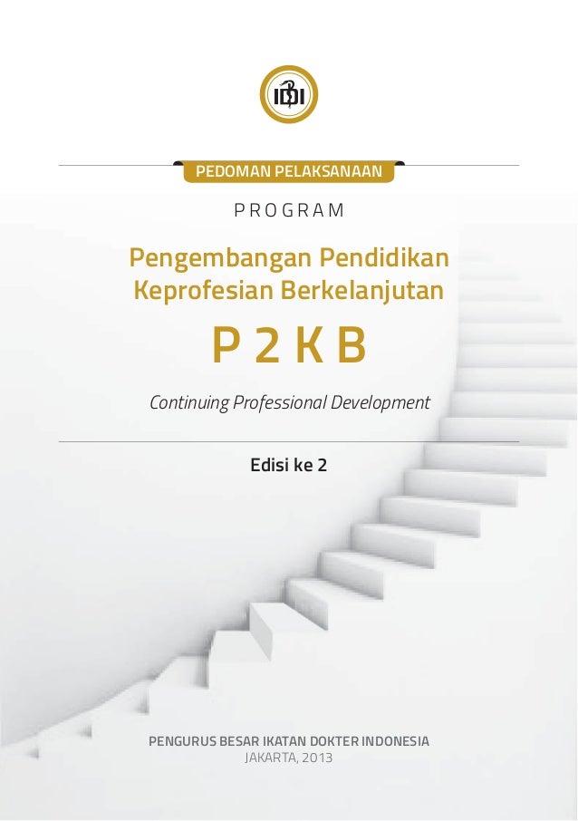 PEDOMAN PELAKSANAAN  PROGRAM  Pengembangan Pendidikan  Keprofesian Berkelanjutan  P 2 K B  Continuing Professional Develop...