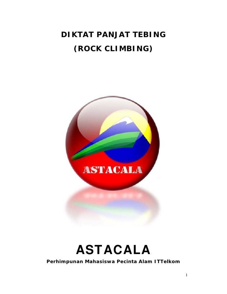 DIKTAT PANJAT TEBING         (ROCK CLIMBING)              ASTACALA Perhimpunan Mahasiswa Pecinta Alam ITTelkom            ...