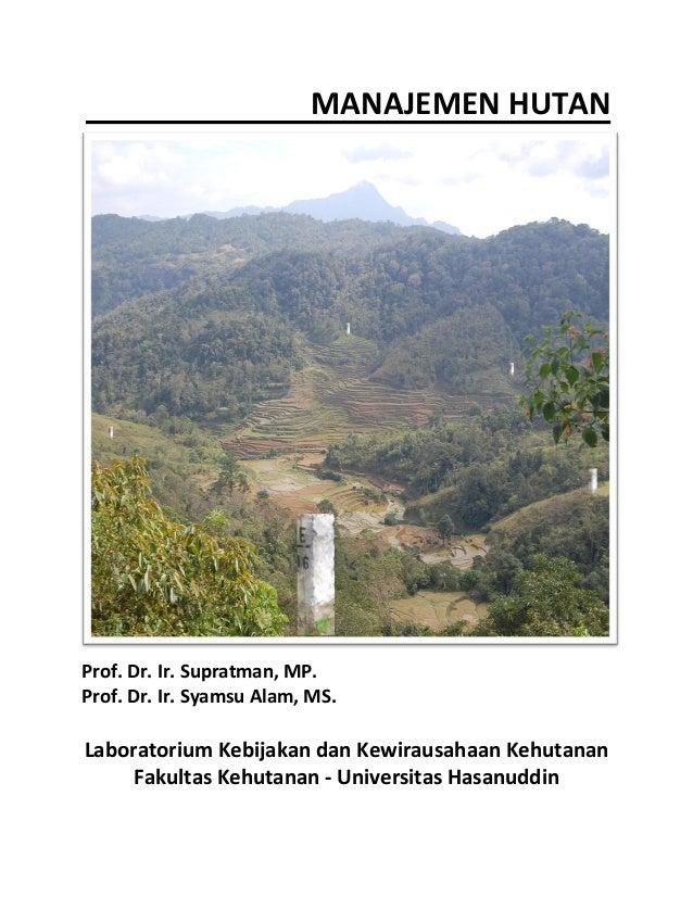 MANAJEMEN HUTAN  Prof. Dr. Ir. Supratman, MP.  Prof. Dr. Ir. Syamsu Alam, MS.  Laboratorium Kebijakan dan Kewirausahaan Ke...