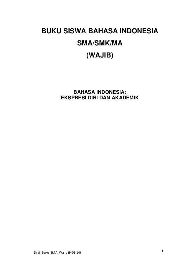 BUKU SISWA BAHASA INDONESIA SMA/SMK/MA (WAJIB)  BAHASA INDONESIA: EKSPRESI DIRI DAN AKADEMIK  Draf_Buku_SMA_Wajib (9-03-14...