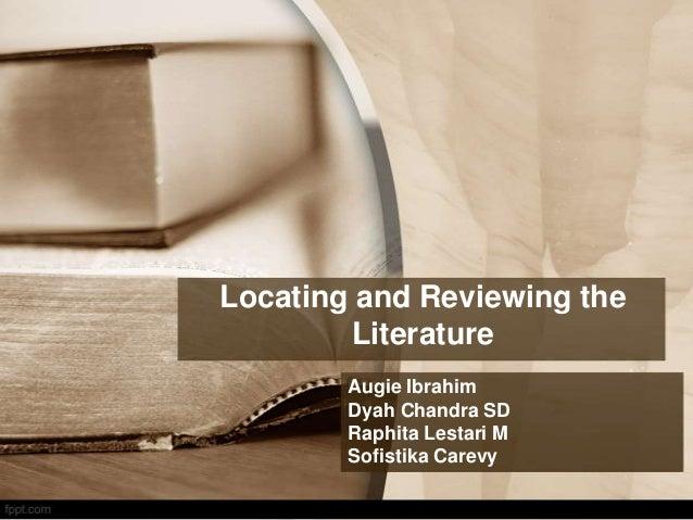 Locating and Reviewing the Literature Augie Ibrahim Dyah Chandra SD Raphita Lestari M Sofistika Carevy