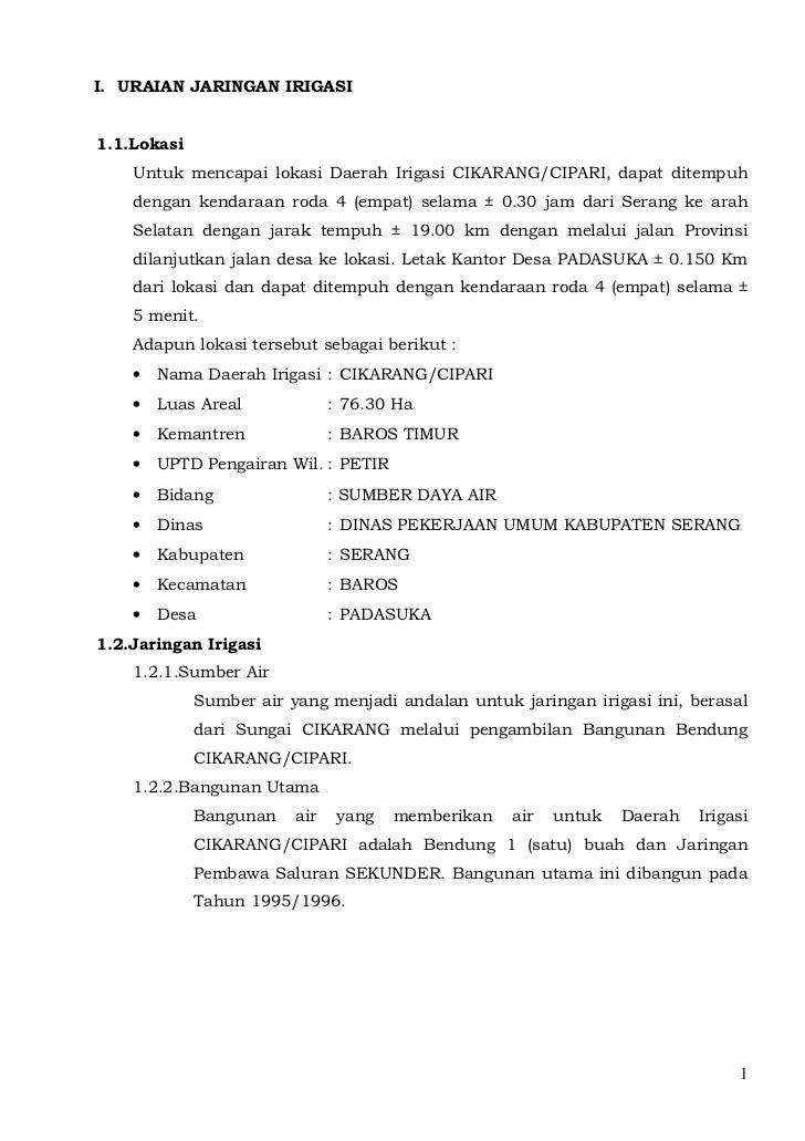 I. URAIAN JARINGAN IRIGASI1.1.Lokasi    Untuk mencapai lokasi Daerah Irigasi CIKARANG/CIPARI, dapat ditempuh    dengan ken...
