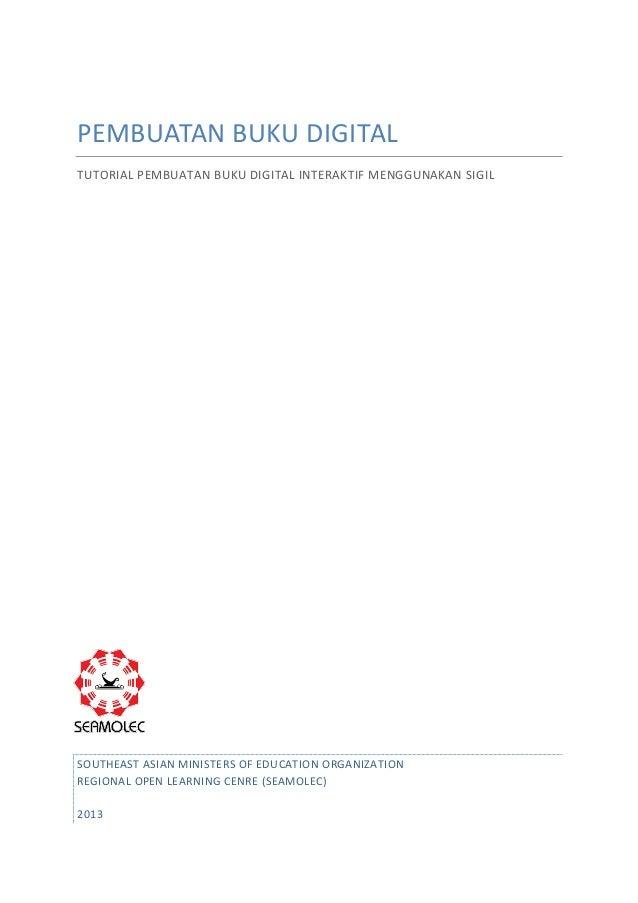 PEMBUATAN BUKU DIGITAL TUTORIAL PEMBUATAN BUKU DIGITAL INTERAKTIF MENGGUNAKAN SIGIL  SOUTHEAST ASIAN MINISTERS OF EDUCATIO...