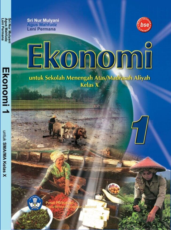 Ekonomi 1 untuk Sekolah Menengah Atas/    Madrasah Aliyah Kelas X         Sri Nur Mulyani         Agus Mahfudz          Le...