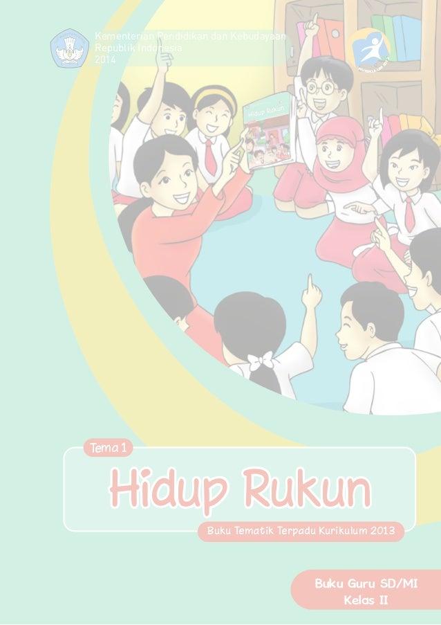 Buku Tematik Terpadu Kurikulum 2013 Buku Guru SD/MI Kelas II Kementerian Pendidikan dan Kebudayaan Republik Indonesia 2014...