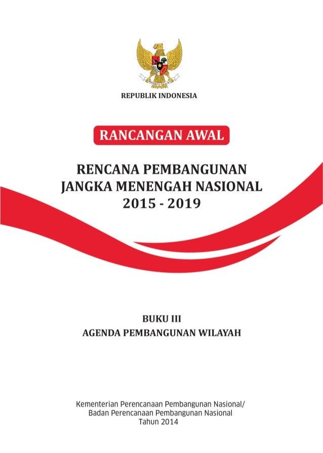 Rancangan Awal RPJMN 2015-2019 1 BAB 1 ARAH PENGEMBANGAN WILAYAH NASIONAL 2015 - 2019 1.1 Kerangka Pengembangan Wilayah Is...