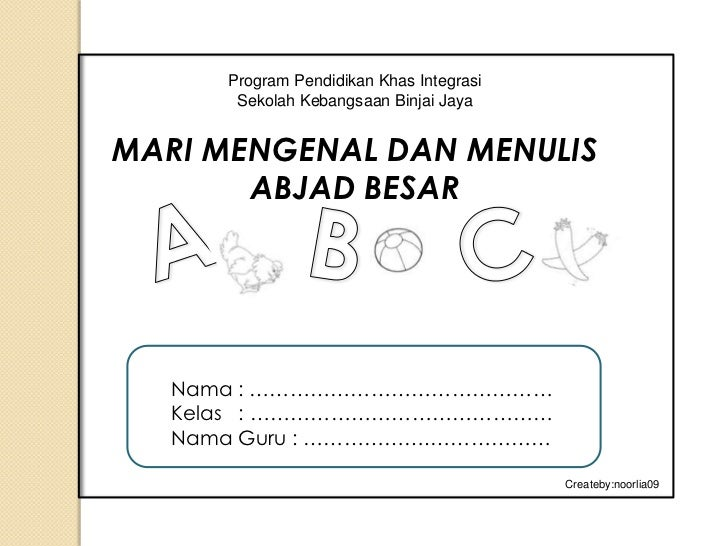 Program Pendidikan Khas Integrasi       Sekolah Kebangsaan Binjai JayaMARI MENGENAL DAN MENULIS       ABJAD BESAR   Nama :...