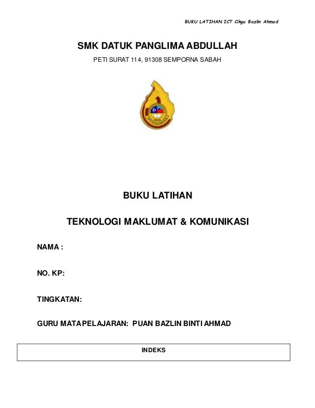 BUKU LATIHAN ICT Cikgu Bazlin Ahmad SMK DATUK PANGLIMA ABDULLAH PETI SURAT 114, 91308 SEMPORNA SABAH BUKU LATIHAN TEKNOLOG...