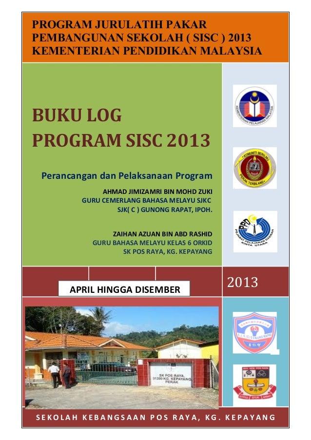 1 PROGRAM JURULATIH PAKAR PEMBANGUNAN SEKOLAH ( SISC ) 2013 KEMENTERIAN PENDIDIKAN MALAYSIA 2013 BUKU LOG PROGRAM SISC 201...