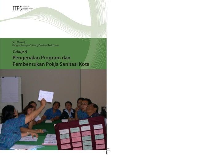 Seri ManualPengembangan Strategi Sanitasi PerkotaanTahap APengenalan Program danPembentukan Pokja Sanitasi Kota2010