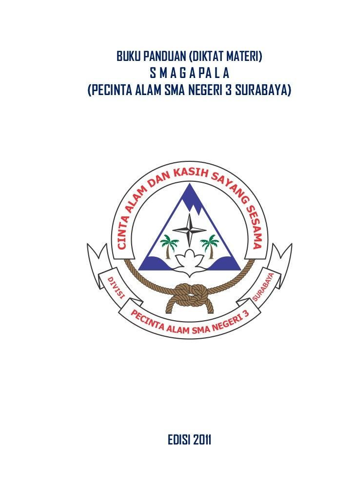 BUKU PANDUAN (DIKTAT MATERI)           S M A G A PA L A(PECINTA ALAM SMA NEGERI 3 SURABAYA)              EDISI 2011