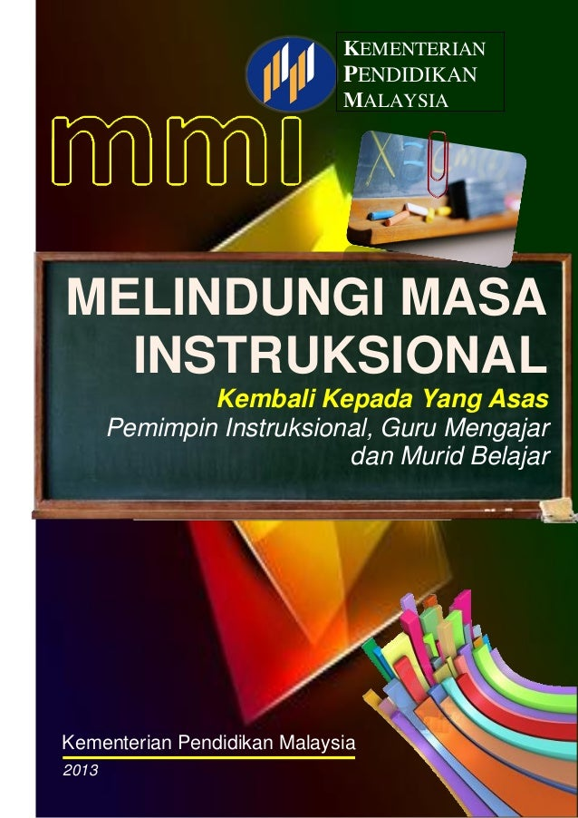 KEMENTERIAN PENDIDIKAN MALAYSIA  MELINDUNGI MASA INSTRUKSIONAL Kembali Kepada Yang Asas Pemimpin Instruksional, Guru Menga...