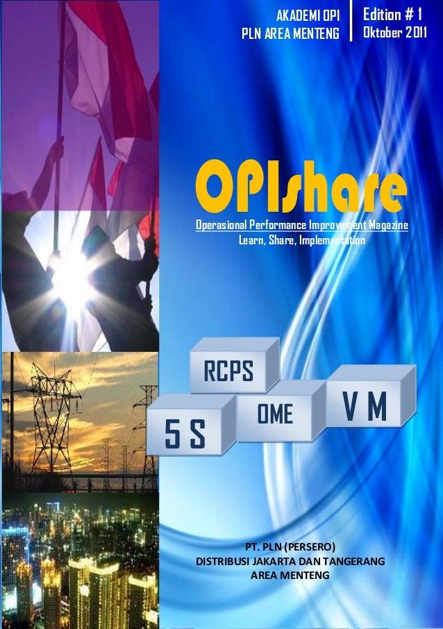 AKADEMI OPI PLN AREA MENTENG  Edition # 1  Oktober 2011  Operasional Performance Improvement Magazine Learn, Share, Implem...
