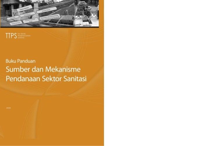 Buku PanduanSumber dan MekanismePendanaan Sektor Sanitasi2010