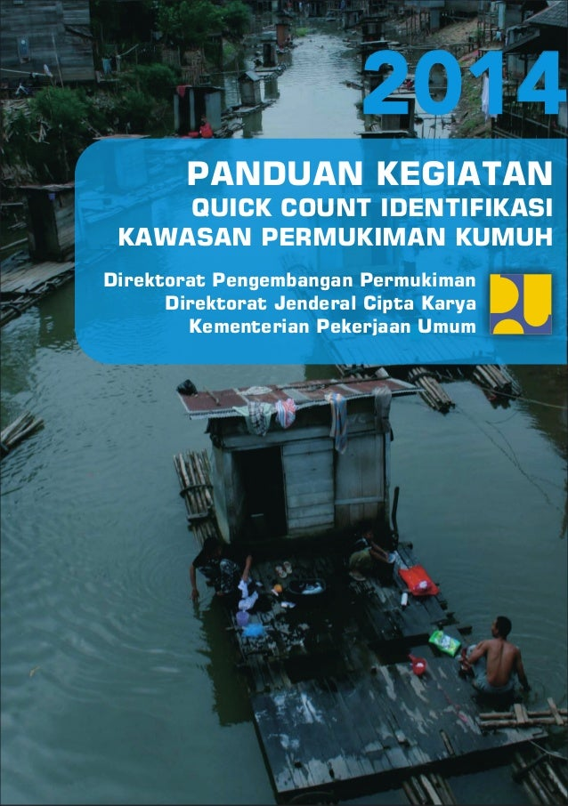 PANDUAN KEGIATAN QUICK COUNT IDENTIFIKASI KAWASAN PERMUKIMAN KUMUH 2014 Direktorat Pengembangan Permukiman Direktorat Jend...