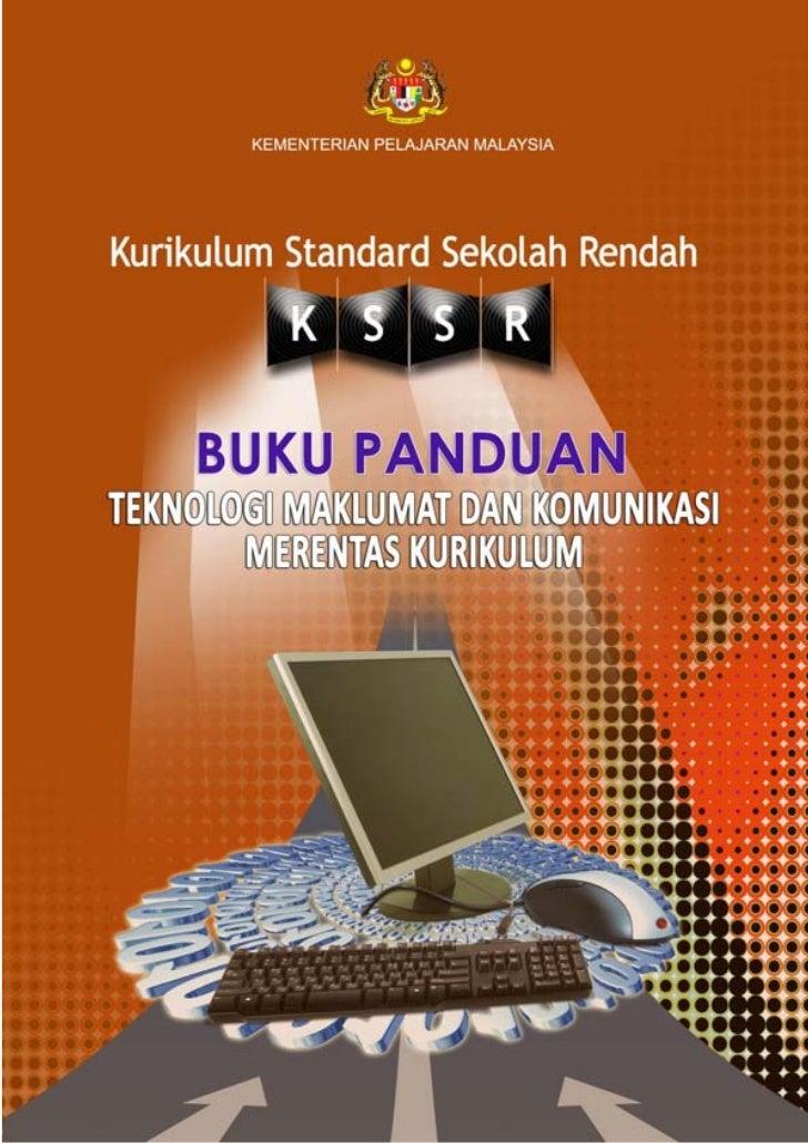 KEMENTERIAN PELAJARAN MALAYSIA   Kurikulum Standard Sekolah Rendah     BUKU PANDUANTEKNOLOGI MAKLUMAT DAN KOMUNIKASI      ...
