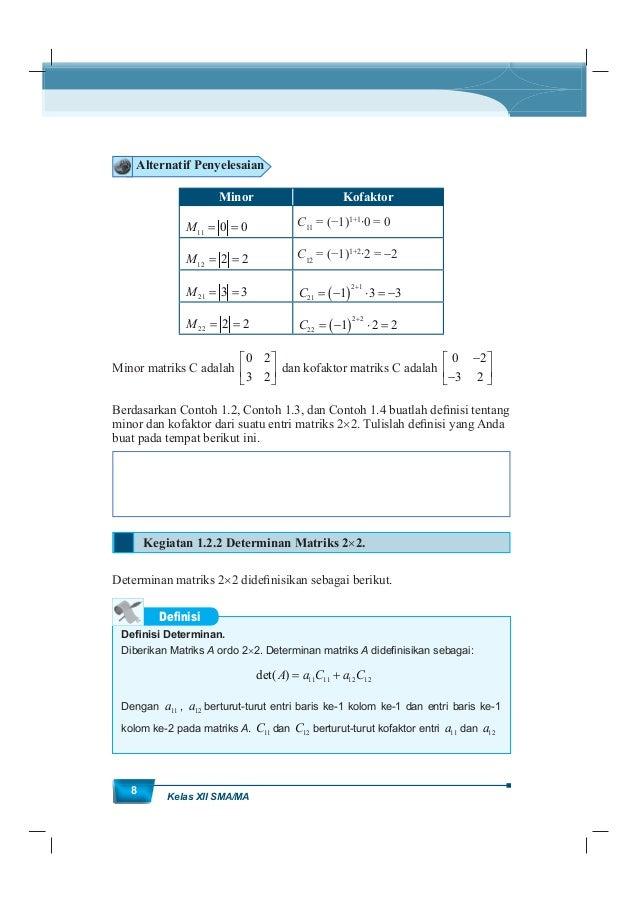 MatematikaKurikulum 2013 9 Contoh 1.5 Matriks 2 3 1 4 B pada Contoh 1.3 memiliki kofaktor 4 1 3 2 . det( ) 2 4 3 ( 1) 5B A...